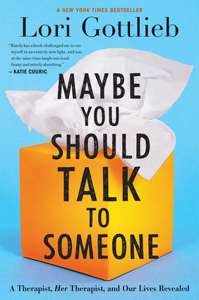 Maybe You Should Talk to Someone - A Therapist, Her Therapist, and Our Lives Revealed by Lori Gottlieb - International Bestseller