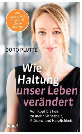Wie Haltung unser Leben verändert Von Kopf bis Fuß zu mehr Sicherheit, Präsenz und Herzlichkeit von Doro Plutte