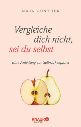 Vergleiche dich nicht, sei du selbst Eine Anleitung zur Selbstakzeptanz von Maja Günther