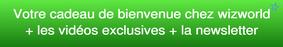 Cadeau de bienvenue chez Wizworld + Les vidéoes exclusives + les news