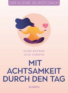 Mit Achtsamkeit durch den Tag - Der kleine Selbstcoach von Ilios Kotsou und Alia Cardyn