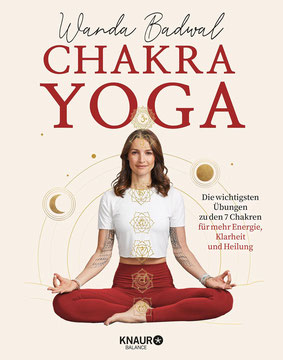 Chakra-Yoga - Die wichtigsten Übungen zu den 7 Chakren für mehr Klarheit, Energie und Heilung von Wanda Badwal  Yoga Chakra