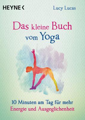 Das kleine Buch vom Yoga - 10 Minuten am Tag für mehr Energie und Ausgeglichenheit von Lucy Lucas - Buchtipp
