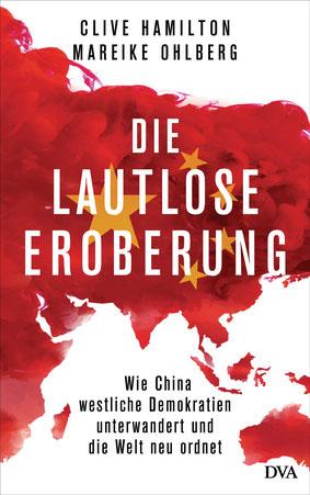 Die lautlose Eroberung: Wie China westliche Demokratien unterwandert und die Welt neu ordnet von Clive Hamilton und Mareike Ohlberg - Buchtipp