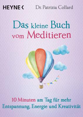 Das kleine Buch vom Meditieren - 10 Minuten am Tag für mehr Entspannung, Energie und Kreativität von Patrizia Collard - Buchtipp