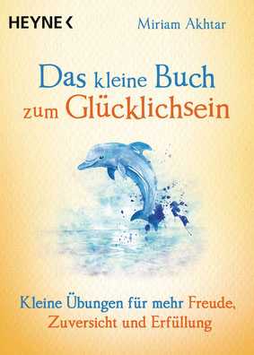 Das kleine Buch zum Glücklichsein - Kleine Übungen für mehr Freude, Zuversicht und Erfüllung von Miriam Akhtar - Buchtipp