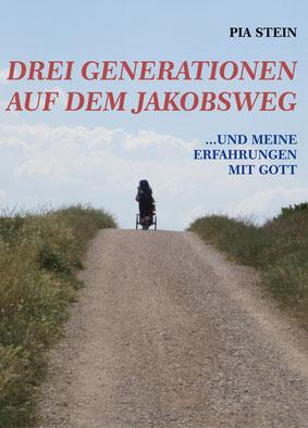 """Erstlingswerk von Pia Stein: """"Drei Generationen auf dem Jakobsweg und meine Erfahrungen mit Gott"""""""