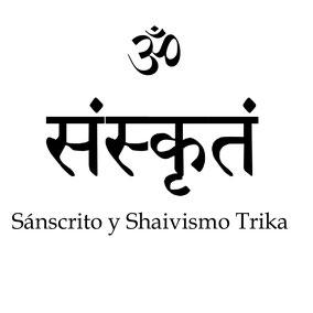 Sánscrito y Shaivismo trika. Cursos gratuitos de sánscrito, traducciones, filosofía.