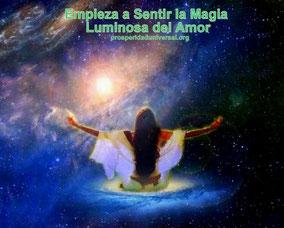 EMPIEZA A SENTIR LA MAGIA LUMINOSA DEL AMOR- PROSPERIDAD UNIVERSAL- www.prosperidaduniversal.org