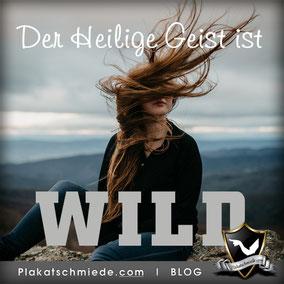 christlicher Bibel Blog, Der Heilige Geist ist WILD