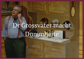 Dr Grossvater macht Dummheite Theaterverein Worben
