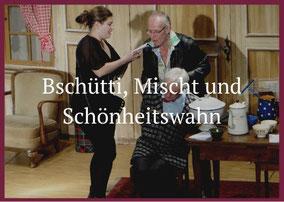 Bschütti, Mischt und Schönheitswahn Theaterverein Worben