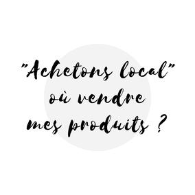 Article de blogue acheter local sur quels sites vendre ses produits et services Académie des Autonomes soutien au travailleurs autonomes du Québec