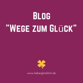 "Blog ""Wege zum Glück"", Katja Otto Berlin, Bloggerin, #Glücksblogger #Blog"