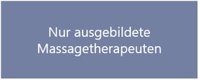 Nur ausgebildete Massagetherapeuten