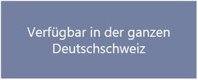 Verfügbar in der ganzen Deutschschweiz