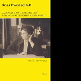 Thomas Aichhorn (Hg.) Rosa Dworschak Zur Praxis und Theorie der psychoanalytischen Sozialarbeit