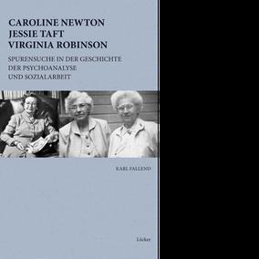 Karl Fallend Caroline Newton, Jessie Taft, Virginia Robinson