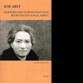 Maria Maiss (Hg.) Ilse Arlt Pionierin der wissenschaftlich begründeten Sozialarbeit