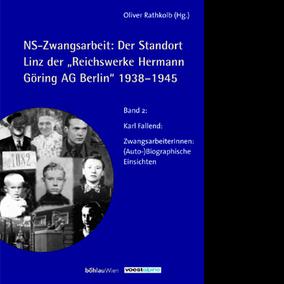 Karl Fallend - ZwangsarbeiterInnen. AutoBiographische Einsichten - NS-Zwangsarbeit: Der Standort Linz der Reichswerke Hermann Göring AG