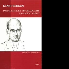 Bernhard Kuschey (Hg.) Ernst Federn Sozialismus, KZ, Psychoanalyse und Sozialarbeit