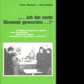 "Franc Merkač / Karl Fallend ""... ich bin mehr Slowene geworden... !"""