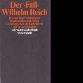 """Karl Fallend / Bernd Nitzschke (Hg.) Der """"Fall"""" Wilhelm Reich Beiträge zum Verhältnis von Psychoanalyse und Politik"""