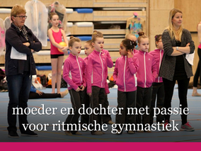 Interview - moeder en dochter met passie voor ritmische gymnastiek