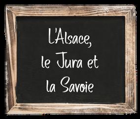 CQFD - Ce Qu'il Faut Déguster • L'Alsace, le Jura et la Savoie