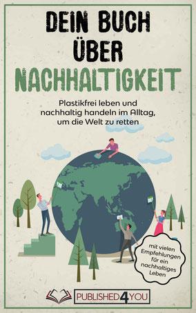 Dein Buch über Nachhaltigkeit: Plastikfrei leben und nachhaltig handeln im Alltag, um die Welt zu retten (mit vielen Empfehlungen für ein nachhaltiges Leben) von Karolina Leithold - Zero Waste