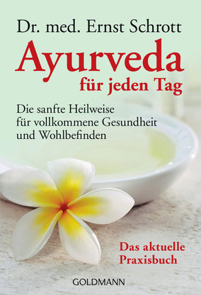Ayurveda für jeden Tag - Die sanfte Heilweise für vollkommene Gesundheit und Wohlbefinden von Dr. med. Ernst Schrott Buchtipp