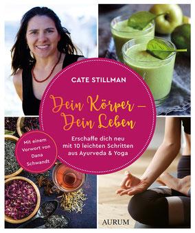 Dein Körper - Dein Leben von Cate Stillman Erschaffe dich neu mit 10 leichten Schritten aus Ayurveda & Yoga