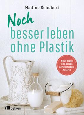 Noch besser leben ohne Plastik von Nadine Schubert - Zero Waste für mehr Nachhaltigkeit
