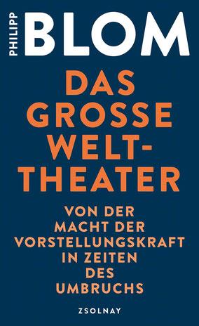 Das große Welttheater - Von der Macht der Vorstellungskraft in Zeiten des Umbruchs von Philipp Blom