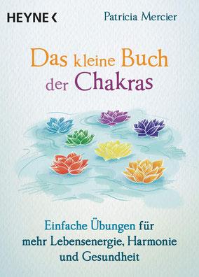 Das kleine Buch der Chakras - Einfache Übungen für mehr Lebensenergie, Harmonie und Gesundheit von Patricia Mercier - Buchtipp
