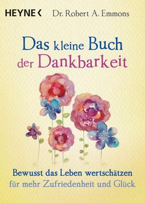 Das kleine Buch der Dankbarkeit - Bewusst das Leben wertschätzen für mehr Zufriedenheit und Glück von Robert A. Emmons  - Buchtipp