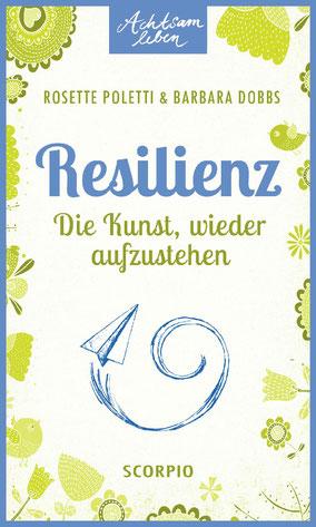 Resilienz - Die Kunst, wieder aufzustehen Achtsam Leben von Rosette Poletti und Barbara Dobbs