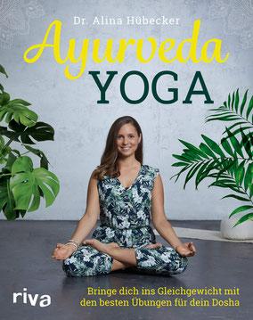 Ayurveda-Yoga: Bringe dich ins Gleichgewicht mit den besten Übungen für dein Dosha von Dr. Alina Hübecker