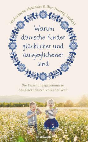 Warum dänische Kinder glücklicher und ausgeglichener sind - Die Erziehungsgeheimnisse des glücklichsten Volks der Welt von Jessica Alexander und Iben Sandahl Buchtipp
