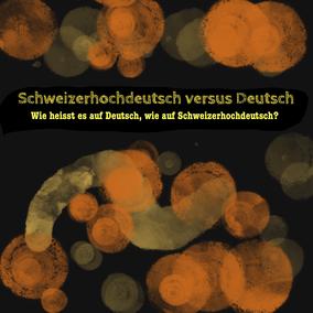 Schweizerhochdeutsch versus Deutsch
