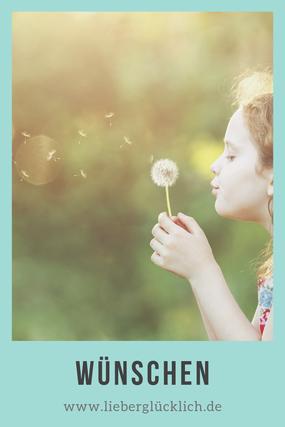 Lieber glücklich sein mit Wünschen,  Wunsch Wunscherfüllung