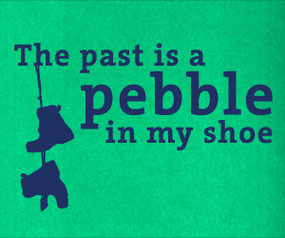 The Past is a Pebble in my Shoe vinyl quote sticker