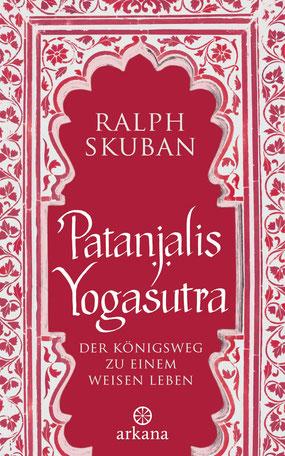 Patanjalis Yogasutra Der Königsweg zu einem weisen Leben von Ralph Skuban