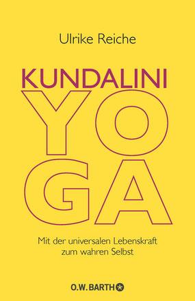 Kundalini-Yoga - Mit der universalen Lebenskraft zum wahren Selbst von Ulrike Reiche