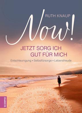 Entschleunigung - Selbstfürsorge - Lebensfreude NOW! Jetzt sorg ich gut für mich  von Ruth Knaup
