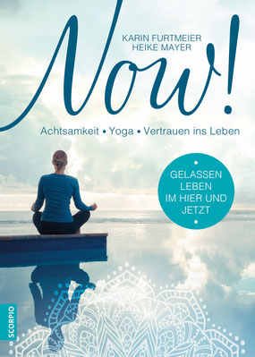 Achtsamkeit - Yoga - Vertrauen ins Leben von Karin Furtmeier und Heike Mayer - NOW! Gelassen leben im Hier und Jetzt!