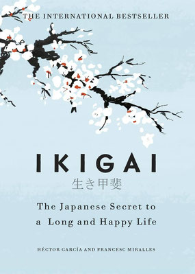 Ikigai - The Japanese secret to a long and happy life by Héctor García and Francesc Miralles - The International Best Seller