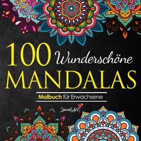 100 Wunderschöne Mandalas: Mandala Malbuch für Erwachsene, toller Antistress-Zeitvertreib zum Entspannen mit schönen Malvorlagen zum Ausmalen von Special Art