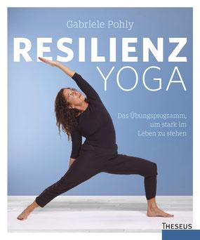 Resilienz Yoga von Gabriele Pohly Das Übungsprogramm, um stark im Leben zu stehen
