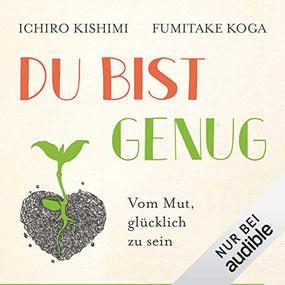 Du bist genug - Vom Mut, glücklich zu sein von Ichiro Kishimi und Fumitake Koga